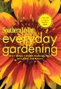 Southern Living Everyday Gardening : Smart Design, Simple Landscape Ideas, Best Plants and F...
