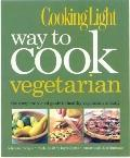 Cooking Light Way to Cook Vegetarian : The Complete Visual Guide to Healthy Vegetarian Cooking
