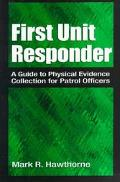 First Unit Responder A Guide to Physical Evidence Collection for Patrol Officers