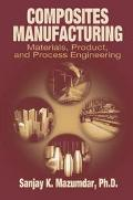 Composites Manufacturing Materials, Product, and Process Engineering