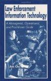 Law Enforcement Information Technology: A Managerial, Operational, and Practitioner Guide