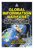 Global Information Warfare How Businesses, Governments, and Others Achieve Objectives and At...