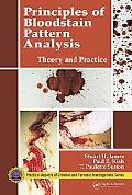 Principles Of Bloodstain Pattern Analysis Theory and Practice