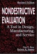 Nondestructive Evaluation A Tool in Design, Manufacturing, and Service