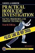 Practical Homicide Investigation Tactics, Procedures And Forensic Techniques