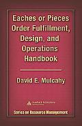 Eaches or Pieces Order Fulfillment, Design, And Operations Handbook