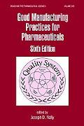 Good Manufacturing Practices for Pharmaceuticals A Plan for Total Quality Control Manufactur...