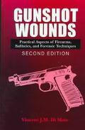 Gunshot Wounds Practical Aspects of Firearms, Ballistics, and Forensic Techniques
