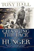 Changing The Face Of Hunger The Story Of How Liberals, Conservatives, Repulicans, Democrats,...