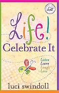 Life! Celebrate It Listen, Learn, Laugh, Love