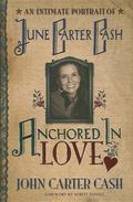 Anchored in Love The Life and Legacy of June Carter Cash