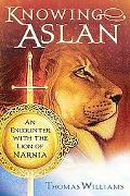 Knowing Aslan An Encounter With the Lion of Narnia