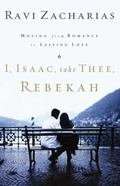 I, Isaac, Take Thee, Rebekah Moving from Romance to Lasting Love