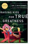 Raising Kids for True Greatness Redefine Success for You And Your Child