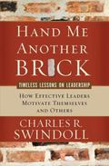 Hand Me Another Brick How Effective Leaders Motivate Themselves and Others