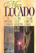 Lucado 3 in 1: In the Grip of Grace/when God Whispers Your Name/Applause of Heaven - Max Luc...