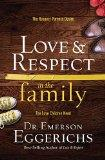 Love & Respect in the Family (International Edition): The Respect Parents Desire, the Love C...