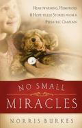No Small Miracles: Heartwarming, Humorous, and Hopefilled Stories from a Pediatric Chaplain