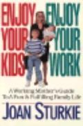 Enjoy Your Kids, Enjoy Your Work