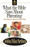 What the Bible Says About Parenting God's Plan for Raising Your Child