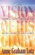 Vision of His Glory Finding Hope Through the Revelation of Jesus Christ