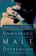 Unmasking Male Depression Recognizing the Root Cause to Many Problem Behaviors Such As Anger...
