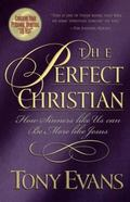 Perfect Christian How Sinners Like Us Can Be More Like Jesus