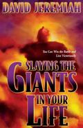 Slaying the Giants in Your Life You Can Win the Battle and Live Victoriously