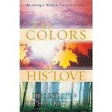 The Colors of His Love: Becoming a Woman Transformed by...
