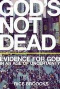 God's Not Dead : Evidence for God in an Age of Uncertainty