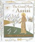 The Good Man of Assisi: A Life of Saint Francis