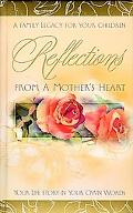 Reflections from a Mother's Heart A Family Legacy for Your Children  Your Life Story in Your...