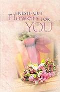 Fresh-Cut Flowers for You
