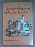 Railway Architecture of Greater London (Railway architecture series)