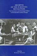 Archives of the Scientific Revolution The Formation and Exchange of Ideas in Seventeenth-Cen...