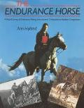 Endurance Horse A World Survey from Ancient Civilizations to Modern Competition