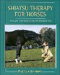 Shiatsu Therapy for Horses Know Your Horse and Yourself Better Through Shiatsu
