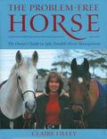 The Problem-Free Horse: The Owner's Guide to Safe, Sensible Horse Management