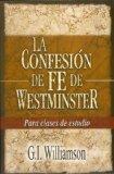 La Confesion De Fe De Westminster (Spanish Edition)