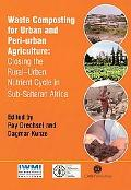 Waste Composting for Urban and Peri-Urban Agriculture Closing the Rural-Urban Nutrient Cycle...