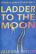 Ladder To Moon A Woman's Search for Spirituality