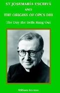 St Josemaria Escriva And The Origins Of Opus Dei The Day The Bells Rang Out
