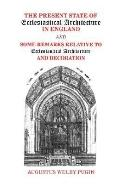 The Present State of Ecclesiastical Architecture in England and Some Remarks Relative to Ecc...