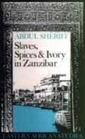 Slaves, Spices and Ivory in Zanzibar: Integration of an East African Commercial Empire Into ...