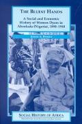 Bluest Hands: A Social and Economic History of Women Dyers in Abeokuta (Nigeria), 1890-1940