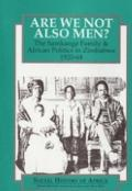 Are We Not Also Men?: Samkange Family and African Politics in Zimbabwe, 1920-64