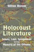Holocaust Literature Schulz, Levi, Spiegelman and the Memory of the Offence