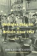 Orthodox Judaism in Britian Since 1913 An Ideology Forsaken