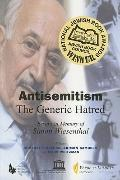 Antisemitism - the Generic Hatred Essays in Memory of Simon Wiesenthal