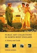 Public Art Collections in North-West England A History and Guide